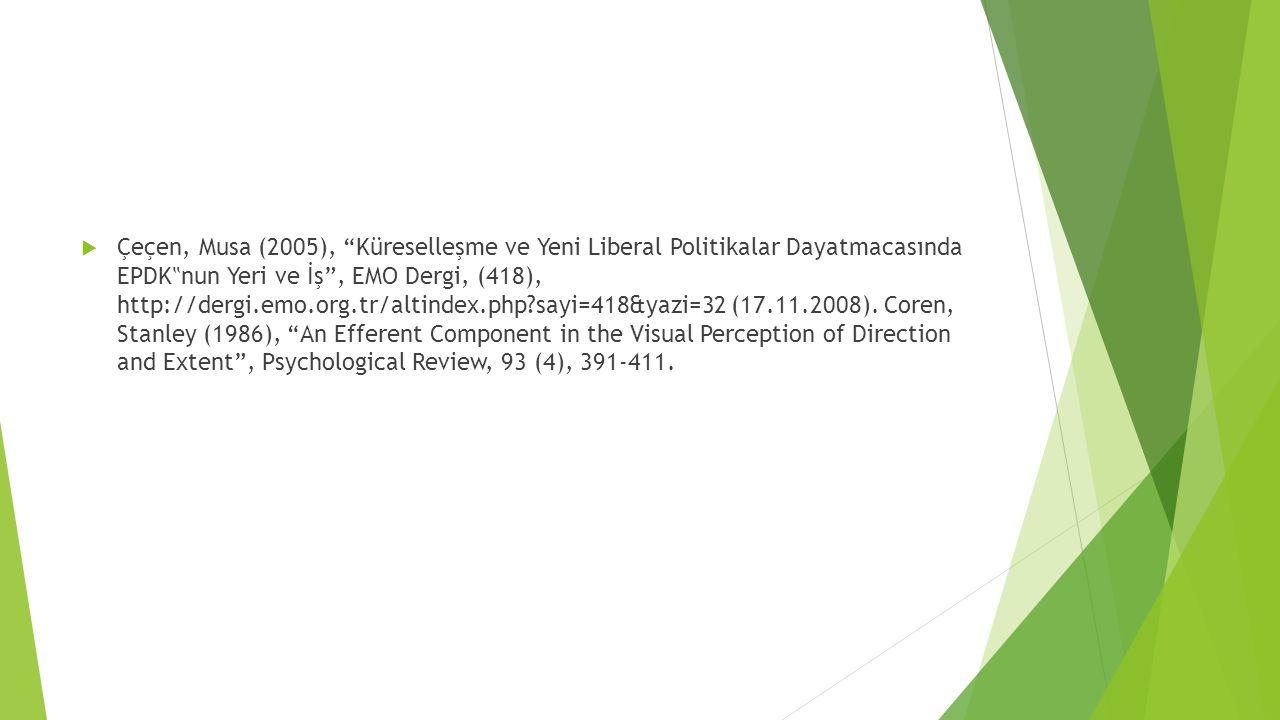 """ Çeçen, Musa (2005), Küreselleşme ve Yeni Liberal Politikalar Dayatmacasında EPDK """" nun Yeri ve İş , EMO Dergi, (418), http://dergi.emo.org.tr/altindex.php?sayi=418&yazi=32 (17.11.2008)."""