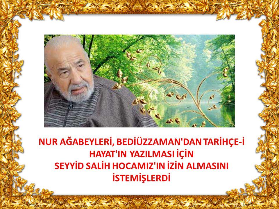 Seyyid Salih Hocamız anlatıyor: Meğer Tahiri Ağabeyler Üstad'a Tarihçe-i Hayatı hazırlayalım dediklerinde benim Tarihçe-i Hayatım basıldı deyip izin vermemiş.