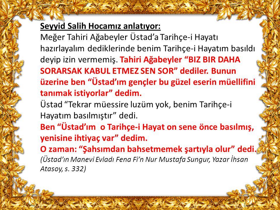 Seyyid Salih Hocamız anlatıyor: Meğer Tahiri Ağabeyler Üstad'a Tarihçe-i Hayatı hazırlayalım dediklerinde benim Tarihçe-i Hayatım basıldı deyip izin v