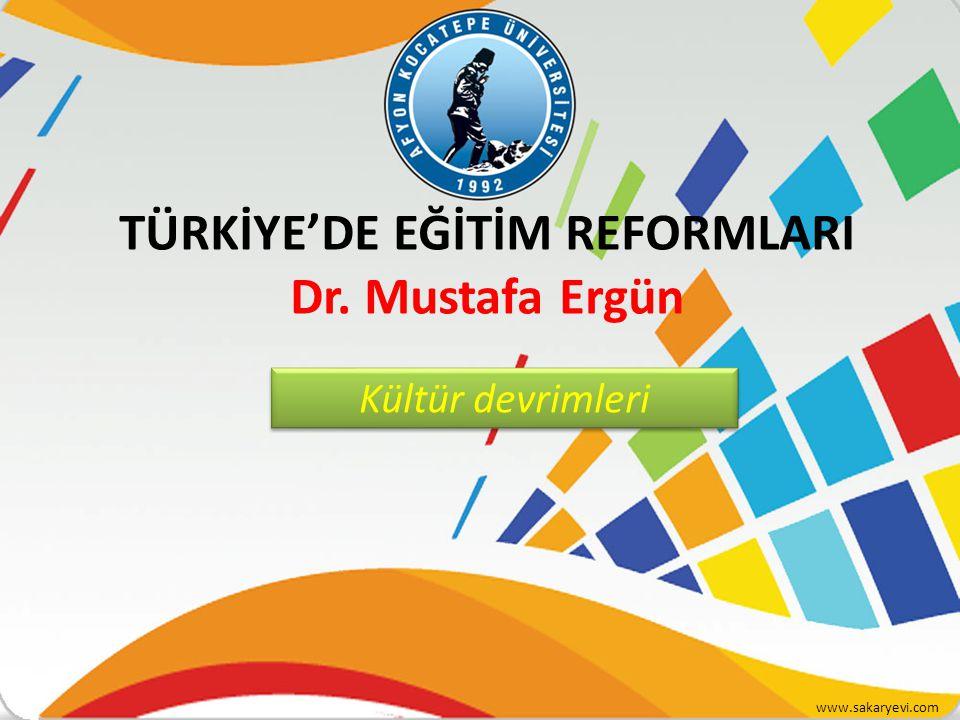 TÜRKİYE'DE EĞİTİM REFORMLARI Dr. Mustafa Ergün Kültür devrimleri www.sakaryevi.com