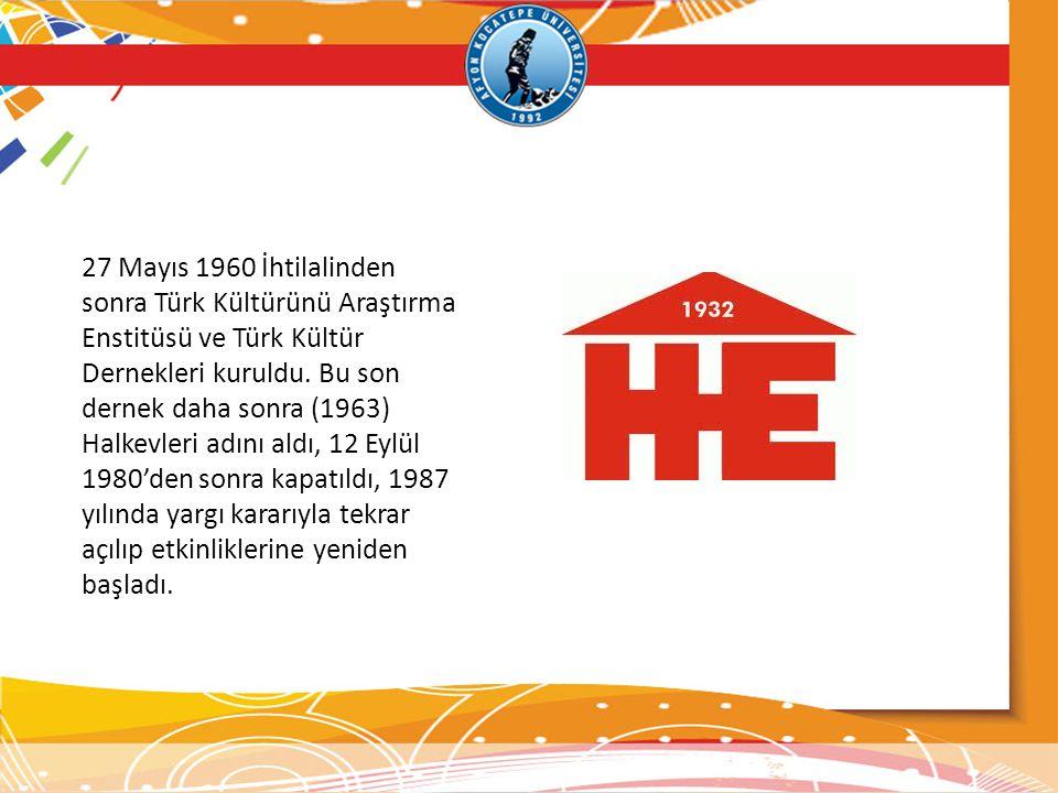 27 Mayıs 1960 İhtilalinden sonra Türk Kültürünü Araştırma Enstitüsü ve Türk Kültür Dernekleri kuruldu. Bu son dernek daha sonra (1963) Halkevleri adın