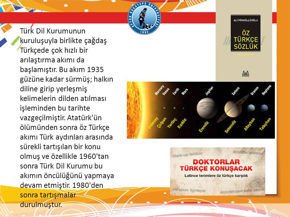 Türk Dil Kurumunun kuruluşuyla birlikte çağdaş Türkçede çok hızlı bir arılaştırma akımı da başlamıştır. Bu akım 1935 güzüne kadar sürmüş; halkın dilin