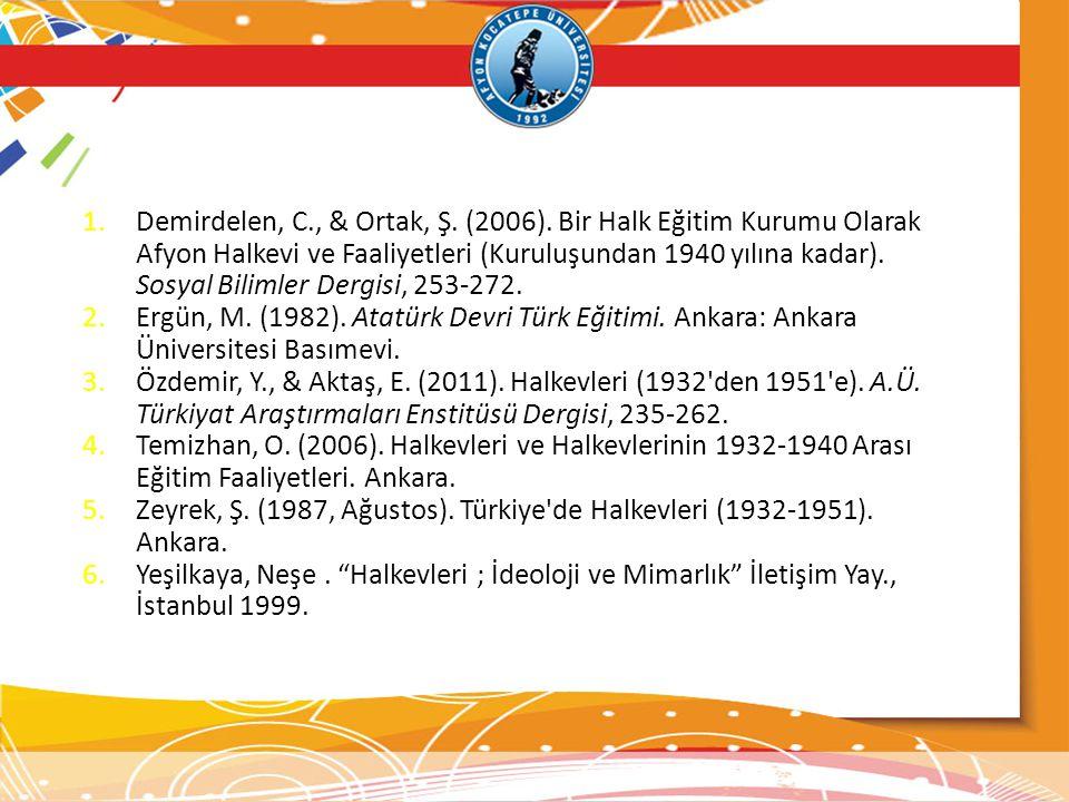 1.Demirdelen, C., & Ortak, Ş. (2006). Bir Halk Eğitim Kurumu Olarak Afyon Halkevi ve Faaliyetleri (Kuruluşundan 1940 yılına kadar). Sosyal Bilimler De