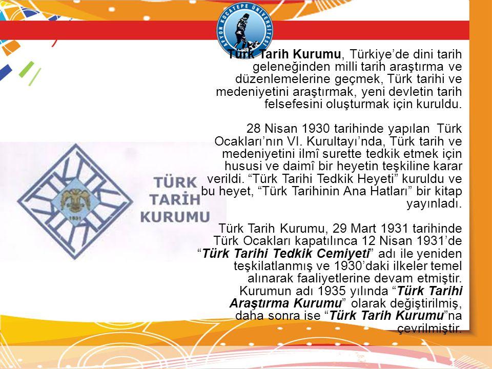 Türk Tarih Kurumu, Türkiye'de dini tarih geleneğinden milli tarih araştırma ve düzenlemelerine geçmek, Türk tarihi ve medeniyetini araştırmak, yeni de