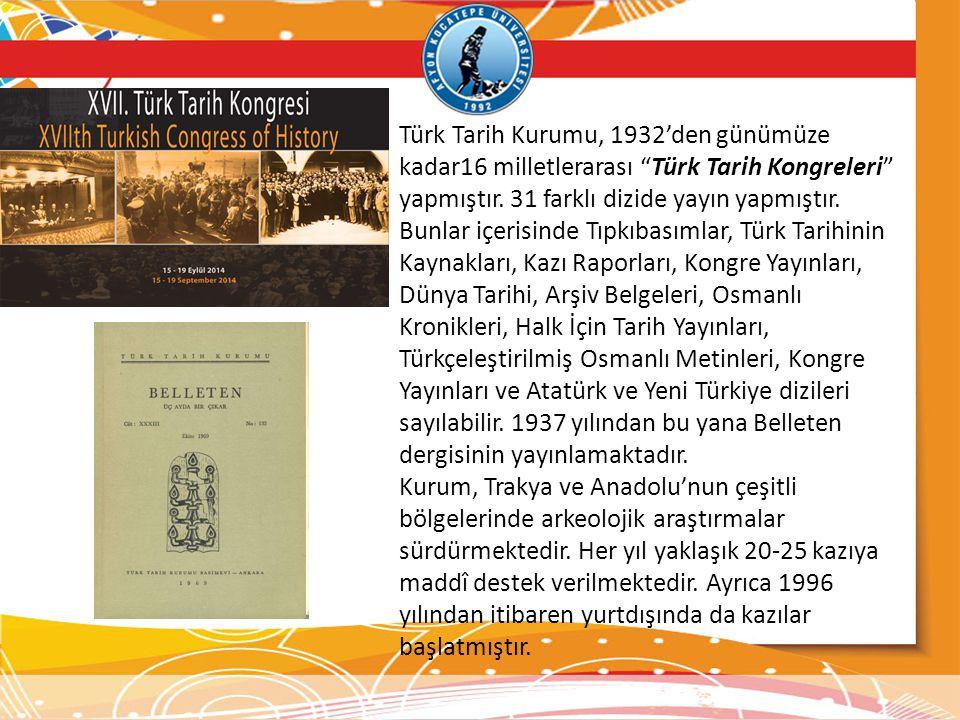 """Türk Tarih Kurumu, 1932'den günümüze kadar16 milletlerarası """"Türk Tarih Kongreleri"""" yapmıştır. 31 farklı dizide yayın yapmıştır. Bunlar içerisinde Tıp"""