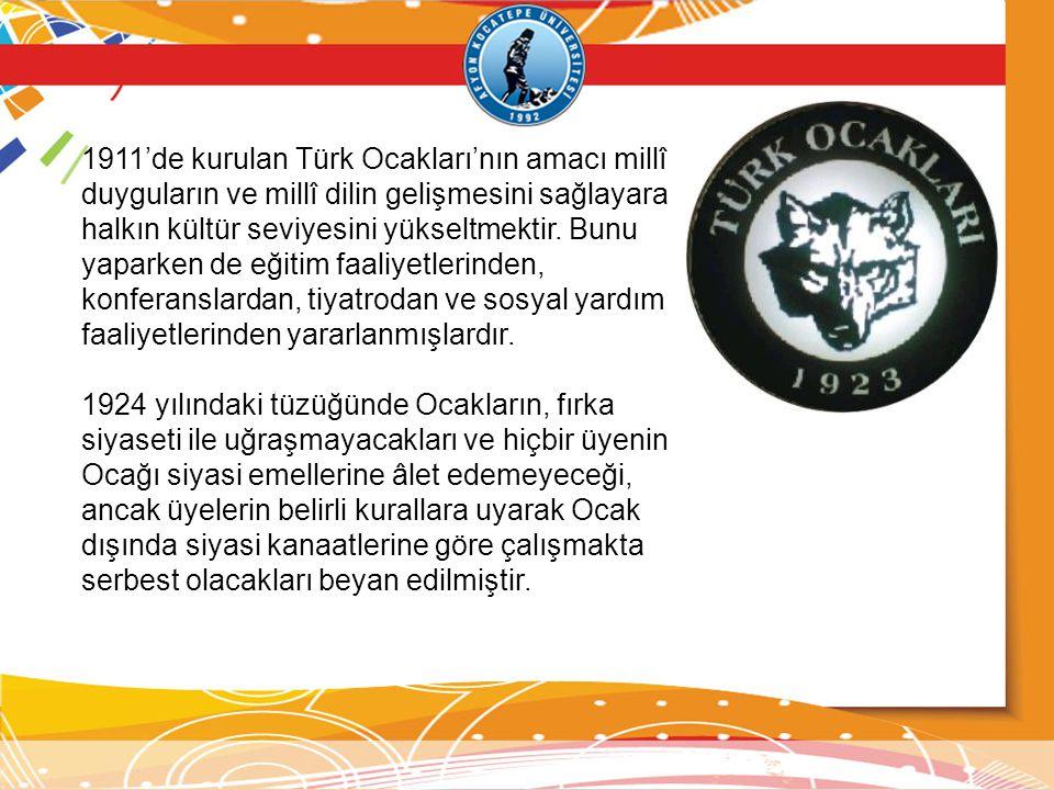 1911'de kurulan Türk Ocakları'nın amacı millî duyguların ve millî dilin gelişmesini sağlayarak halkın kültür seviyesini yükseltmektir. Bunu yaparken d