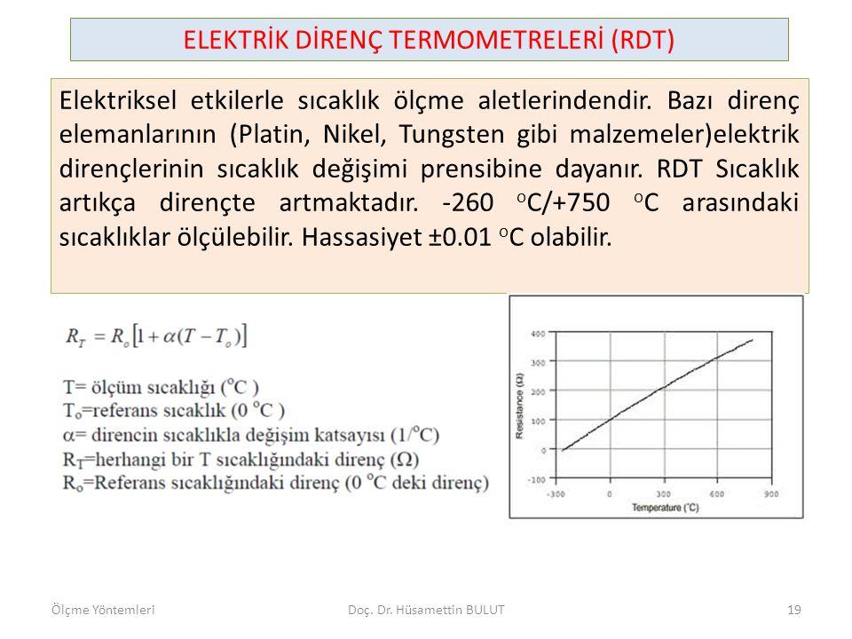 ELEKTRİK DİRENÇ TERMOMETRELERİ (RDT) Elektriksel etkilerle sıcaklık ölçme aletlerindendir. Bazı direnç elemanlarının (Platin, Nikel, Tungsten gibi mal
