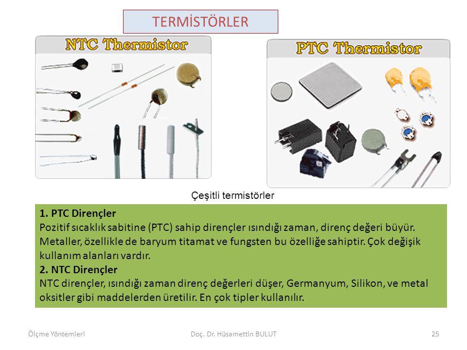TERMİSTÖRLER Çeşitli termistörler 1. PTC Dirençler Pozitif sıcaklık sabitine (PTC) sahip dirençler ısındığı zaman, direnç değeri büyür. Metaller, özel