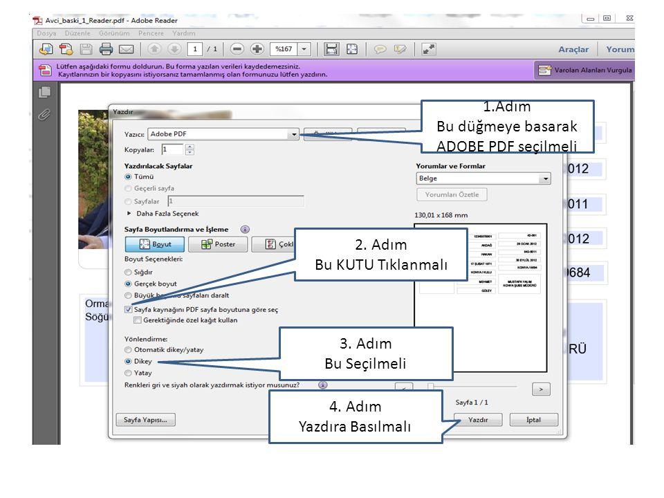 1.Adım Bu düğmeye basarak ADOBE PDF seçilmeli 2.Adım Bu KUTU Tıklanmalı 3.
