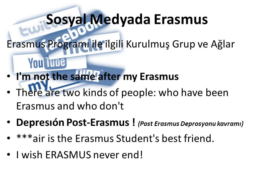 Sosyal Medyada Erasmus Erasmus Programı ile ilgili Kurulmuş Grup ve Ağlar • I m not the same after my Erasmus • There are two kinds of people: who have been Erasmus and who don t • Depresıón Post-Erasmus .