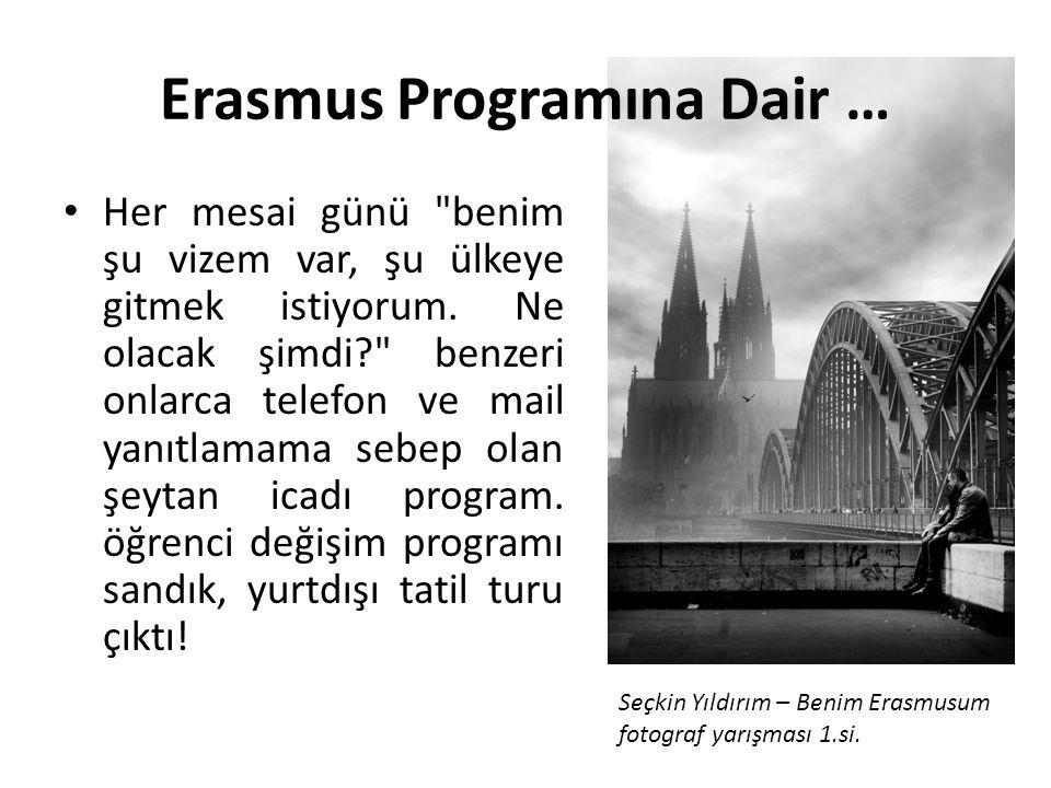 Erasmus Programına Dair … • Her mesai günü benim şu vizem var, şu ülkeye gitmek istiyorum.
