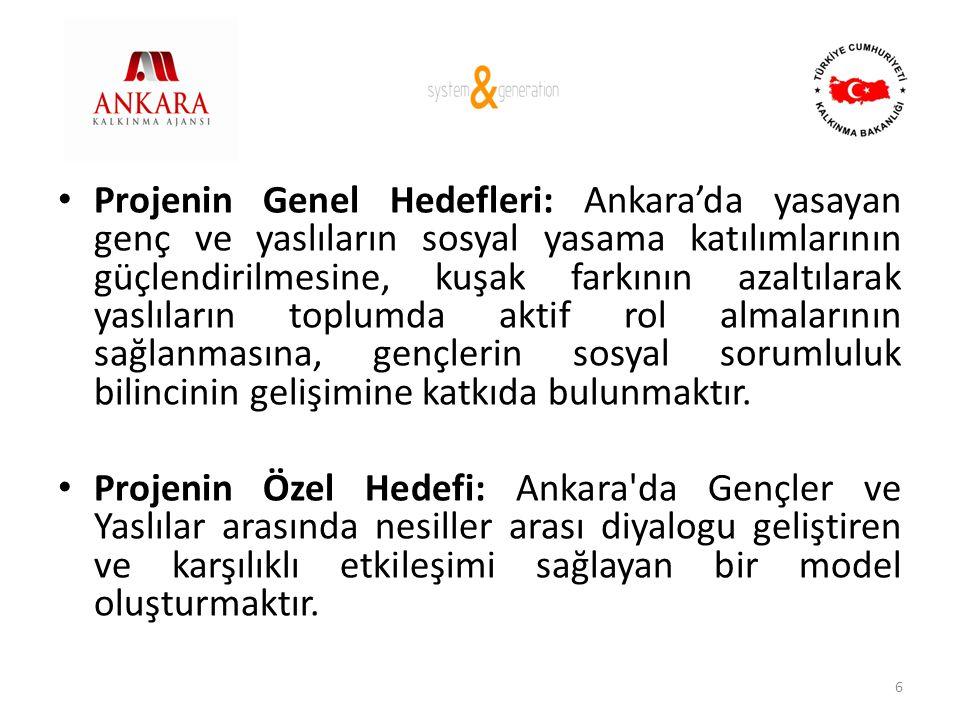 • Projenin Genel Hedefleri: Ankara'da yasayan genç ve yaslıların sosyal yasama katılımlarının güçlendirilmesine, kuşak farkının azaltılarak yaslıların