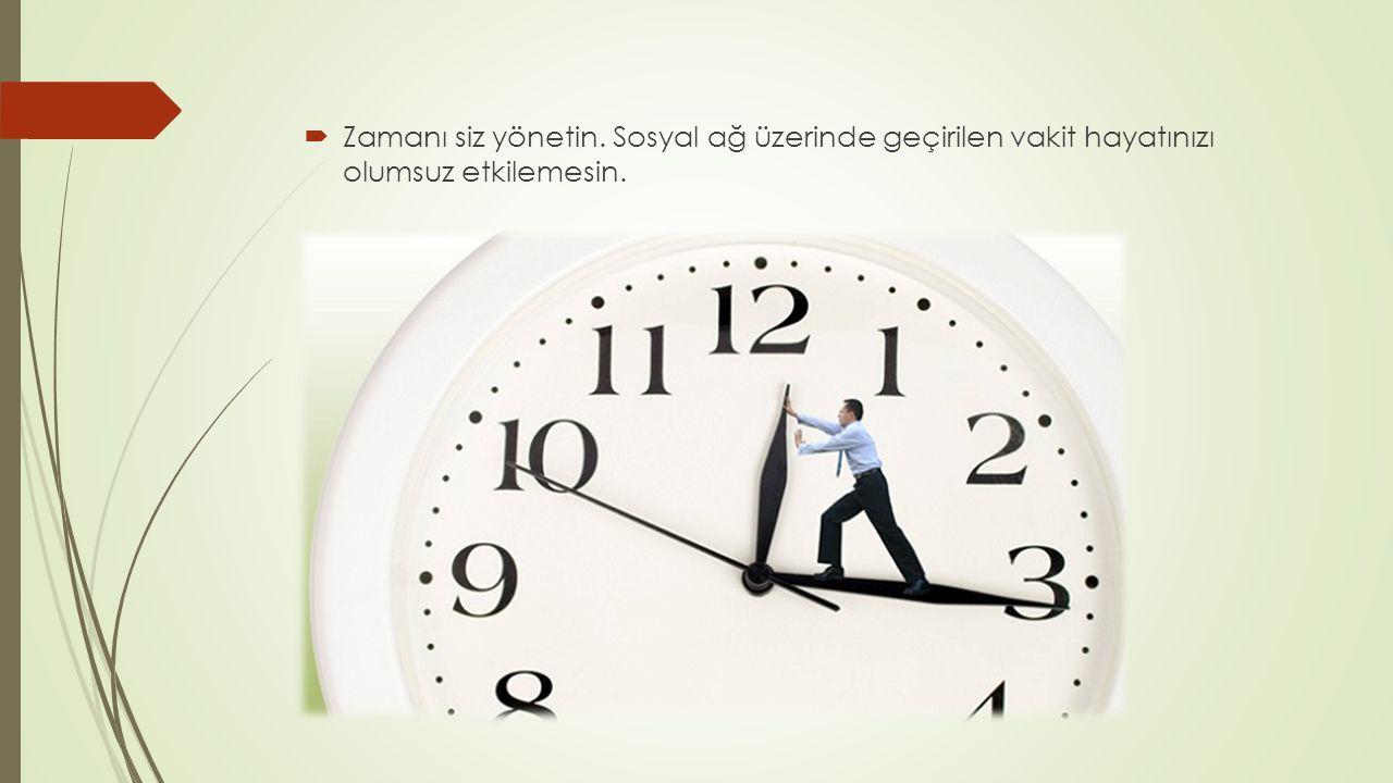  Zamanı siz yönetin. Sosyal ağ üzerinde geçirilen vakit hayatınızı olumsuz etkilemesin.