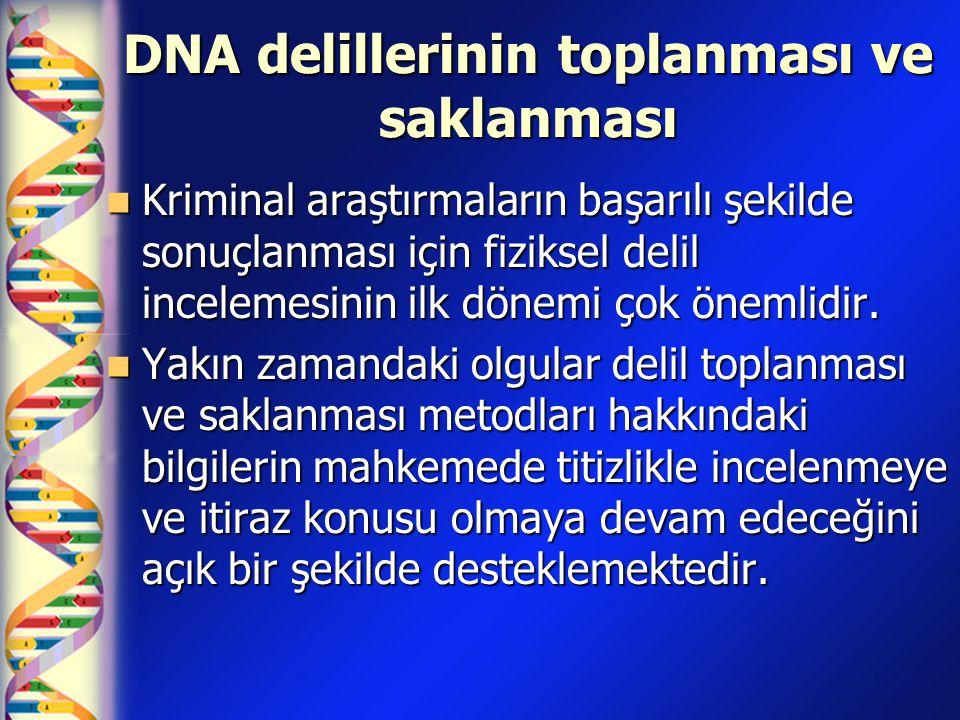 DNA delillerinin toplanması ve saklanması  Kriminal araştırmaların başarılı şekilde sonuçlanması için fiziksel delil incelemesinin ilk dönemi çok öne