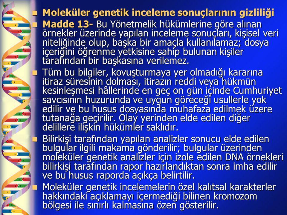  Moleküler genetik inceleme sonuçlarının gizliliği  Madde 13- Bu Yönetmelik hükümlerine göre alınan örnekler üzerinde yapılan inceleme sonuçları, ki
