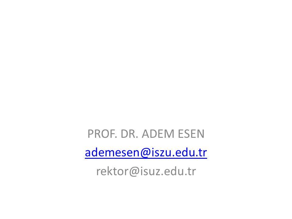 PROF. DR. ADEM ESEN ademesen@iszu.edu.tr rektor@isuz.edu.tr