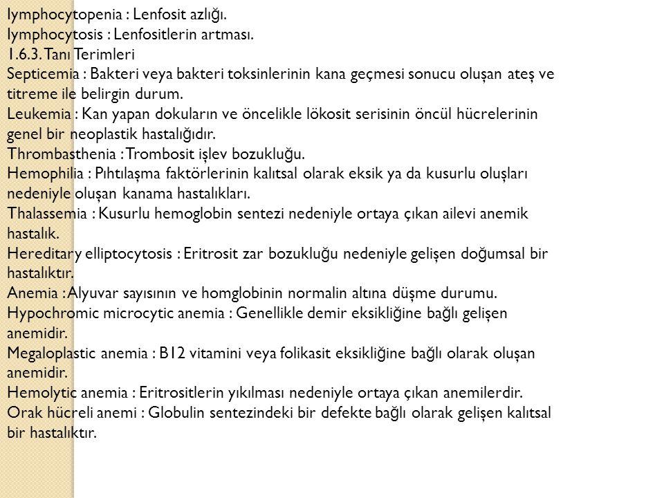 Iymphocytopenia : Lenfosit azlı ğ ı.Iymphocytosis : Lenfositlerin artması.