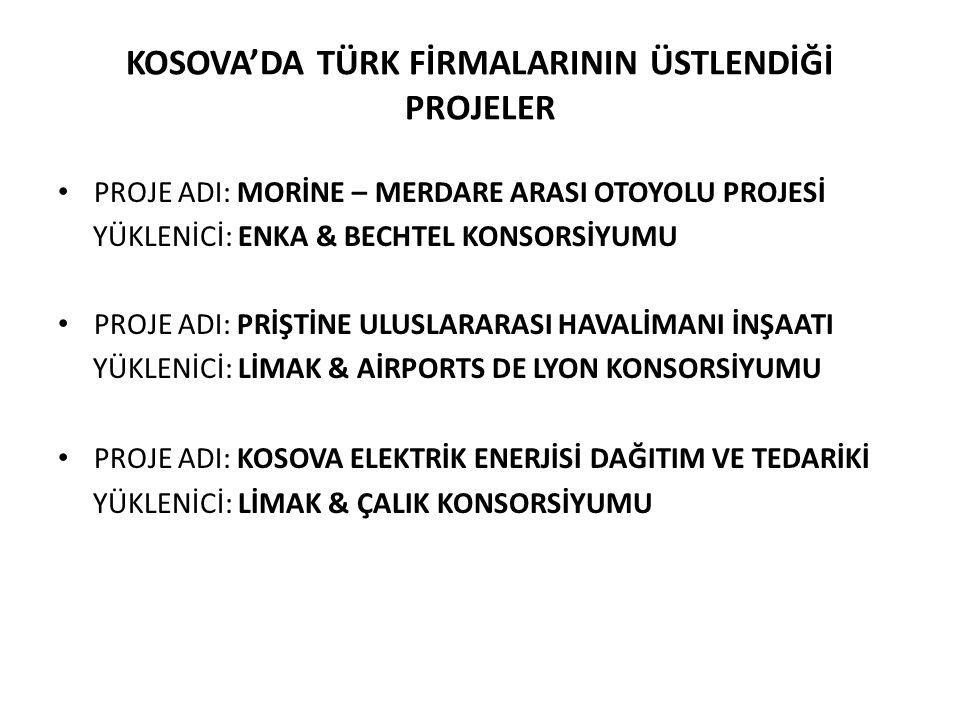 KOSOVA'DA TÜRK FİRMALARININ ÜSTLENDİĞİ PROJELER • PROJE ADI: MORİNE – MERDARE ARASI OTOYOLU PROJESİ YÜKLENİCİ: ENKA & BECHTEL KONSORSİYUMU • PROJE ADI