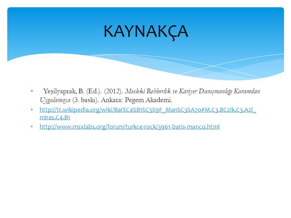 • Yeşilyaprak, B.(Ed.). (2012). Mesleki Rehberlik ve Kariyer Danışmanlığı Kuramdan Uygulamaya (3.