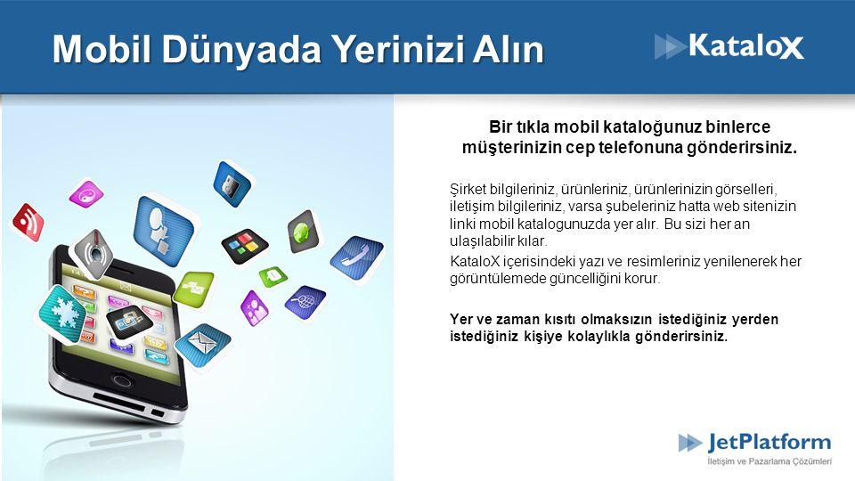Mobil Dünyada Yerinizi Alın Bir tıkla mobil kataloğunuz binlerce müşterinizin cep telefonuna gönderirsiniz. Şirket bilgileriniz, ürünleriniz, ürünleri