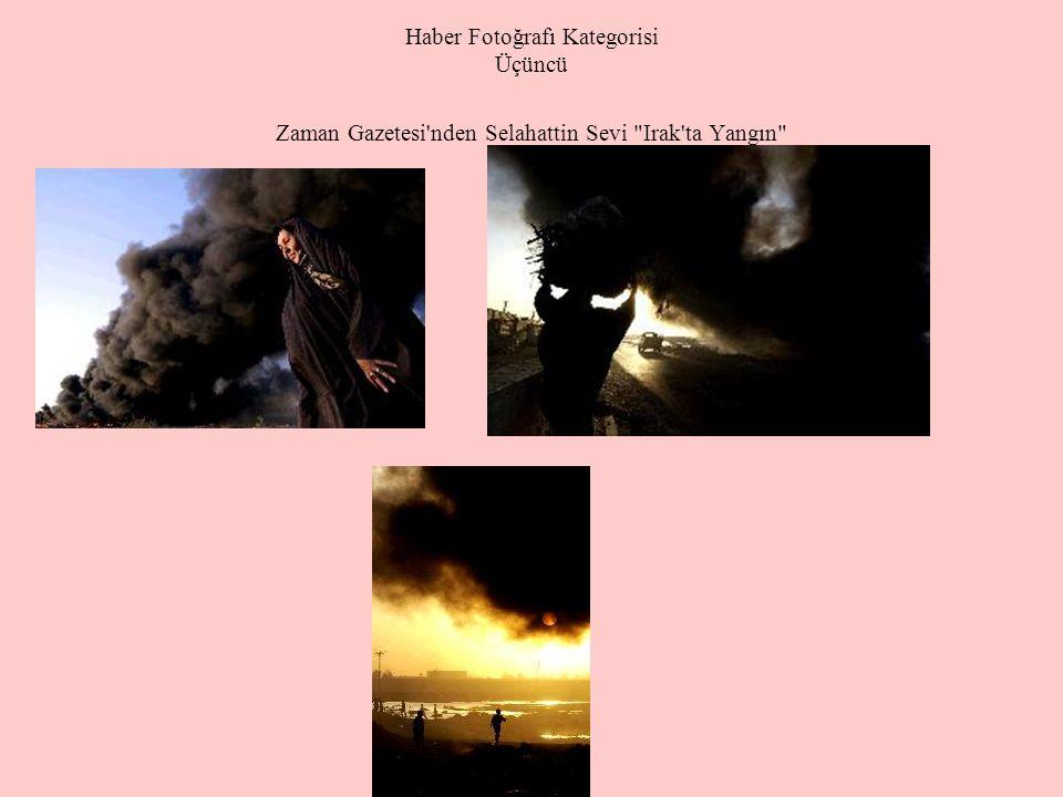 Haber Fotoğrafı Kategorisi Üçüncü Zaman Gazetesi nden Selahattin Sevi Irak ta Yangın