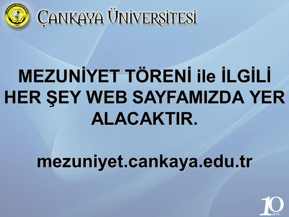 MEZUNİYET TÖRENİ ile İLGİLİ HER ŞEY WEB SAYFAMIZDA YER ALACAKTIR. mezuniyet.cankaya.edu.tr