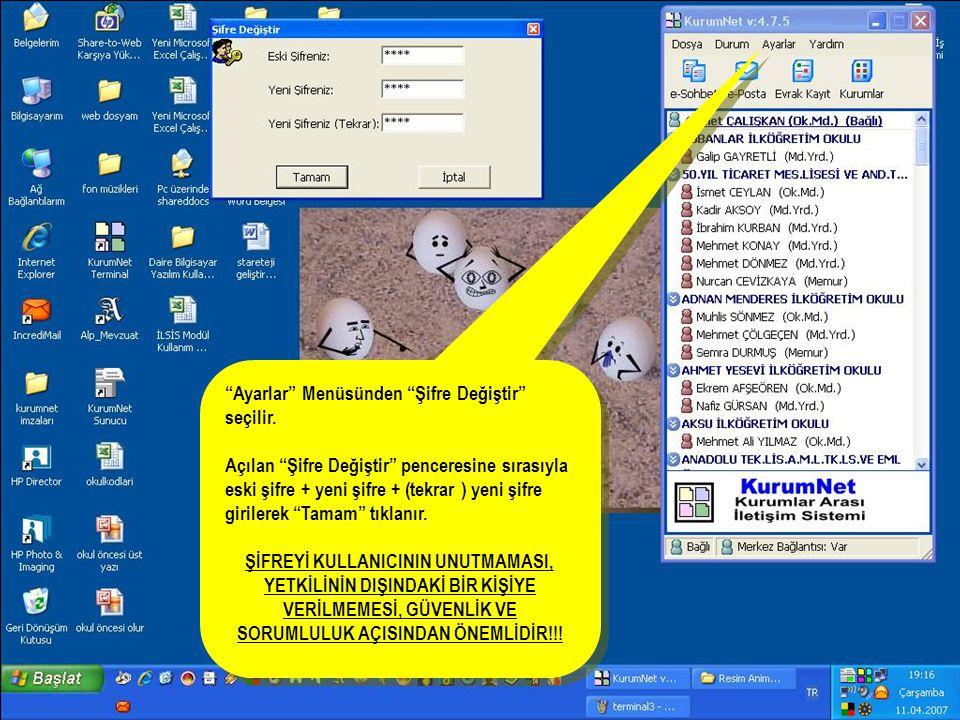 """""""Ayarlar"""" Menüsünden """"Şifre Değiştir"""" seçilir. Açılan """"Şifre Değiştir"""" penceresine sırasıyla eski şifre + yeni şifre + (tekrar ) yeni şifre girilerek"""