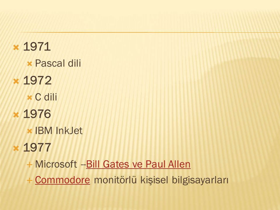  1971  Pascal dili  1972  C dili  1976  IBM InkJet  1977  Microsoft --Bill Gates ve Paul AllenBill Gates ve Paul Allen  Commodore monitörlü k