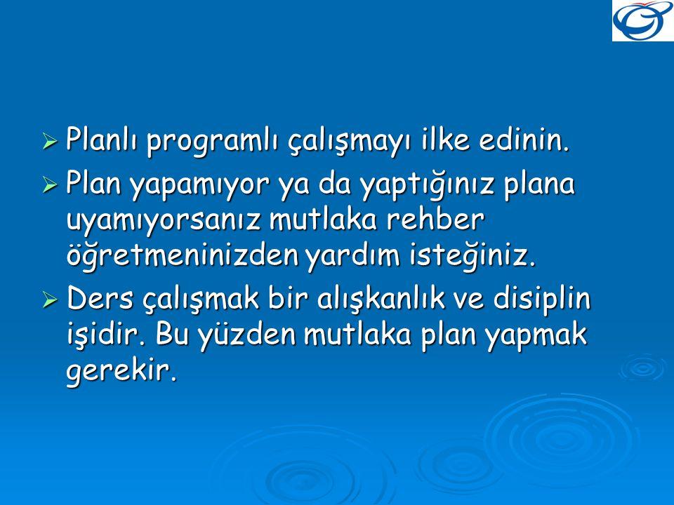  Planlı programlı çalışmayı ilke edinin.