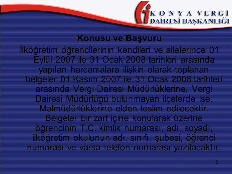 3 Konusu ve Başvuru İlköğretim öğrencilerinin kendileri ve ailelerince 01 Eylül 2007 ile 31 Ocak 2008 tarihleri arasında yapılan harcamalara ilişkin o
