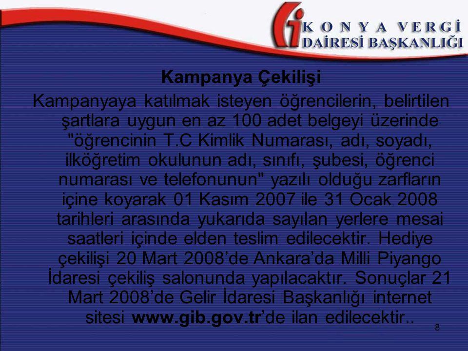 9 Hediyelerin Dağıtımı Çekiliş sonucu kazanan öğrencilerin hediyeleri ilgili il Vergi Dairesi Başkanlığı veya Defterdarlık tarafından 2008 yılı mart ayı içerisinde dağıtılacaktır.