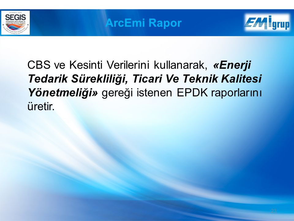 23 ArcEmi Rapor CBS ve Kesinti Verilerini kullanarak, «Enerji Tedarik Sürekliliği, Ticari Ve Teknik Kalitesi Yönetmeliği» gereği istenen EPDK raporlarını üretir.