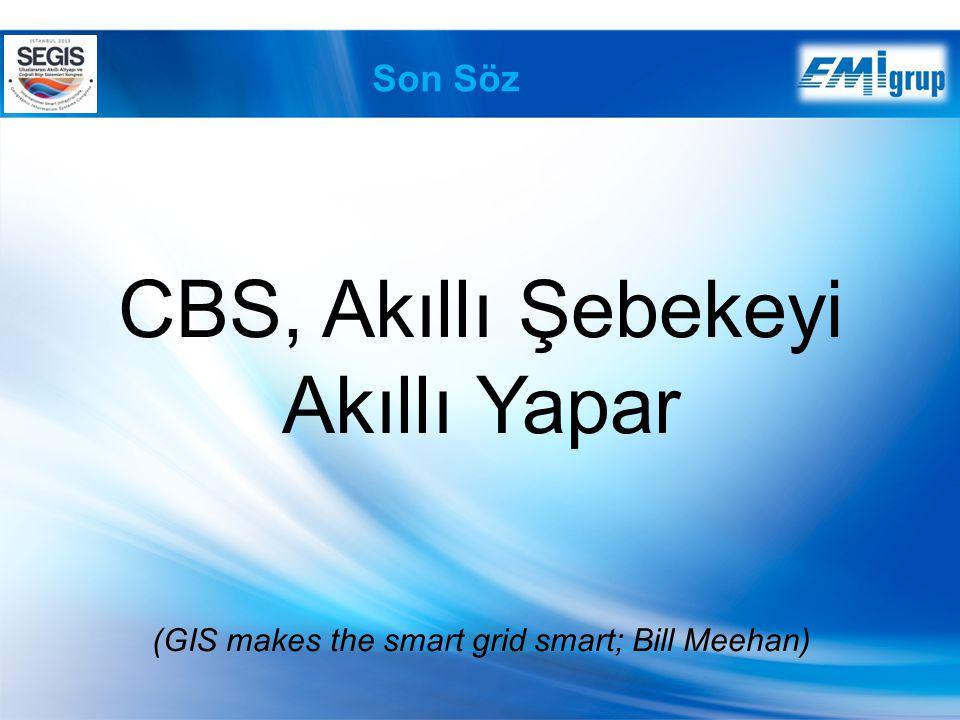 CBS, Akıllı Şebekeyi Akıllı Yapar (GIS makes the smart grid smart; Bill Meehan) Son Söz