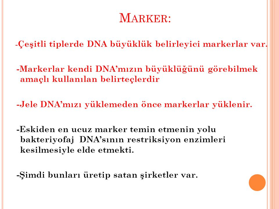 M ARKER : - Çeşitli tiplerde DNA büyüklük belirleyici markerlar var. -Markerlar kendi DNA'mızın büyüklüğünü görebilmek amaçlı kullanılan belirteçlerdi