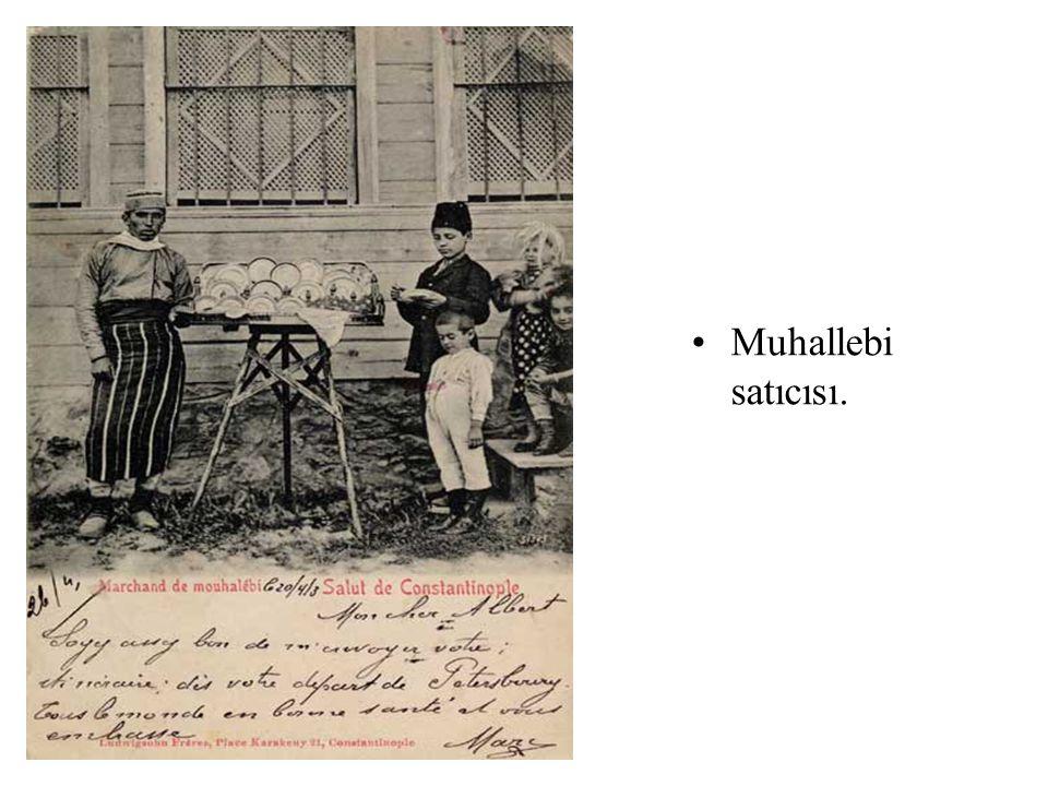 •Muhallebi satıcısı.