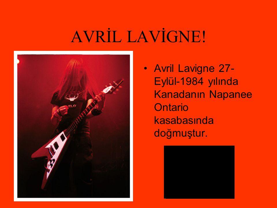 AVRİL LAVİGNE! •Avril Lavigne 27- Eylül-1984 yılında Kanadanın Napanee Ontario kasabasında doğmuştur.