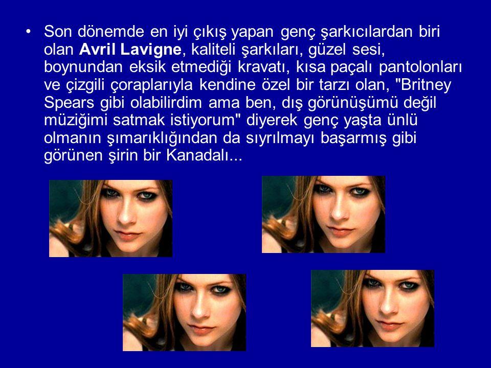 •Son dönemde en iyi çıkış yapan genç şarkıcılardan biri olan Avril Lavigne, kaliteli şarkıları, güzel sesi, boynundan eksik etmediği kravatı, kısa paç