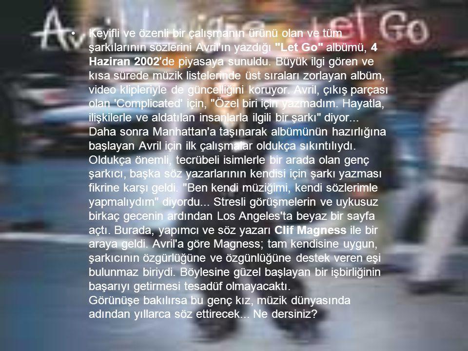 •Keyifli ve özenli bir çalışmanın ürünü olan ve tüm şarkılarının sözlerini Avril ın yazdığı Let Go albümü, 4 Haziran 2002 de piyasaya sunuldu.