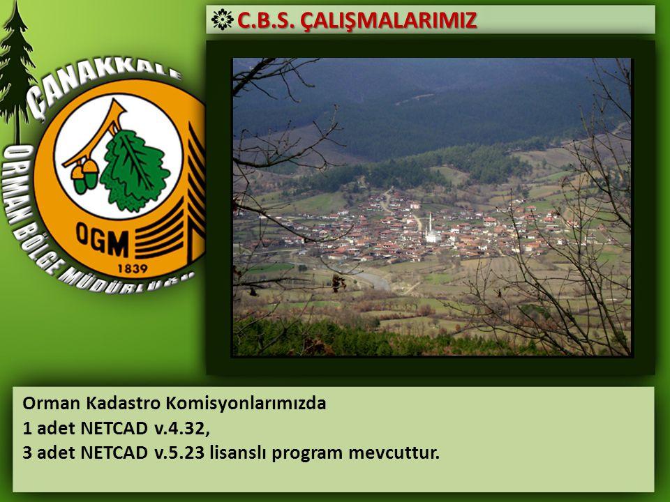 C.B.S. ÇALIŞMALARIMIZ Orman Kadastro Komisyonlarımızda 1 adet NETCAD v.4.32, 3 adet NETCAD v.5.23 lisanslı program mevcuttur.