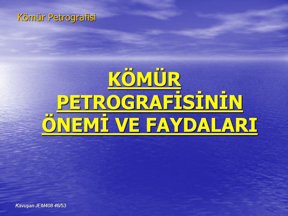 Kömür Petrografisi KÖMÜR PETROGRAFİSİNİN ÖNEMİ VE FAYDALARI Kavuşan JEM408 46/53