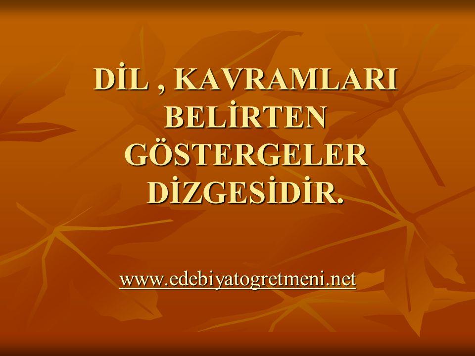 DİL, KAVRAMLARI BELİRTEN GÖSTERGELER DİZGESİDİR. www.edebiyatogretmeni.net