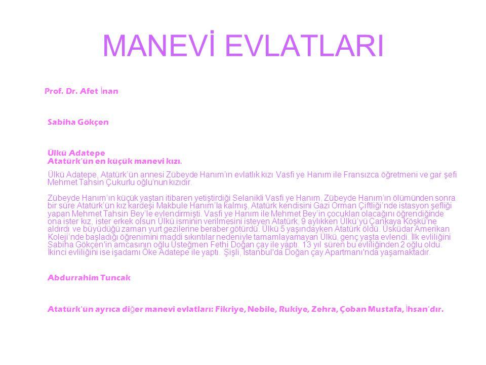 MANEVİ EVLATLARI Prof.Dr. Afet İ nan Sabiha Gökçen Ülkü Adatepe Atatürk'ün en küçük manevi kızı.