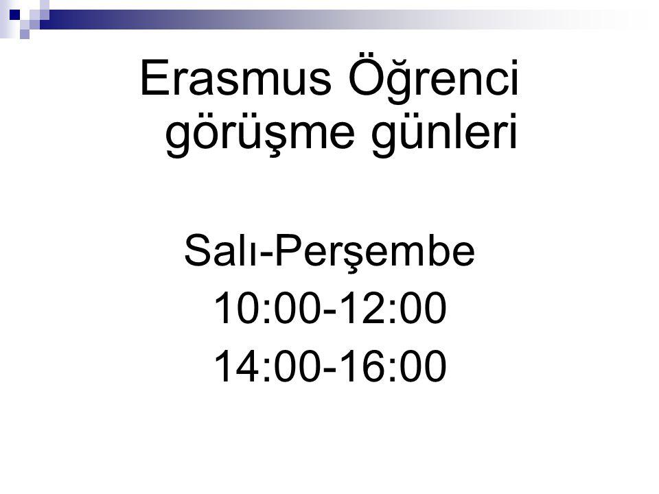 Erasmus Öğrenci görüşme günleri Salı-Perşembe 10:00-12:00 14:00-16:00