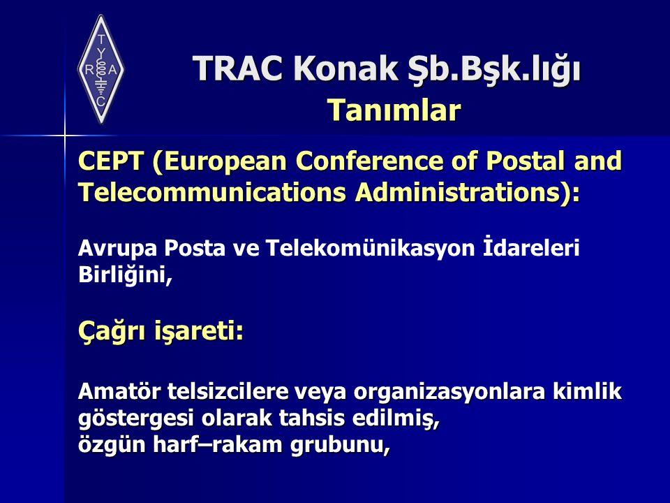 TRAC Konak Şb.Bşk.lığı Tanımlar CEPT (European Conference of Postal and Telecommunications Administrations): Avrupa Posta ve Telekomünikasyon İdareler