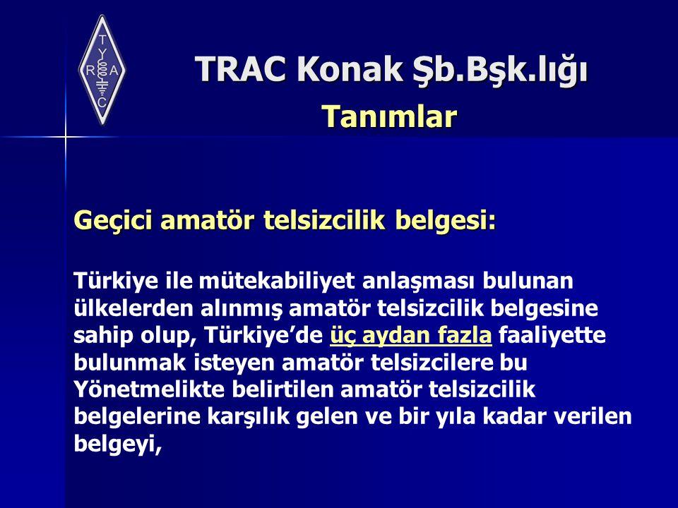 TRAC Konak Şb.Bşk.lığı Tanımlar Geçici amatör telsizcilik belgesi: Türkiye ile mütekabiliyet anlaşması bulunan ülkelerden alınmış amatör telsizcilik b