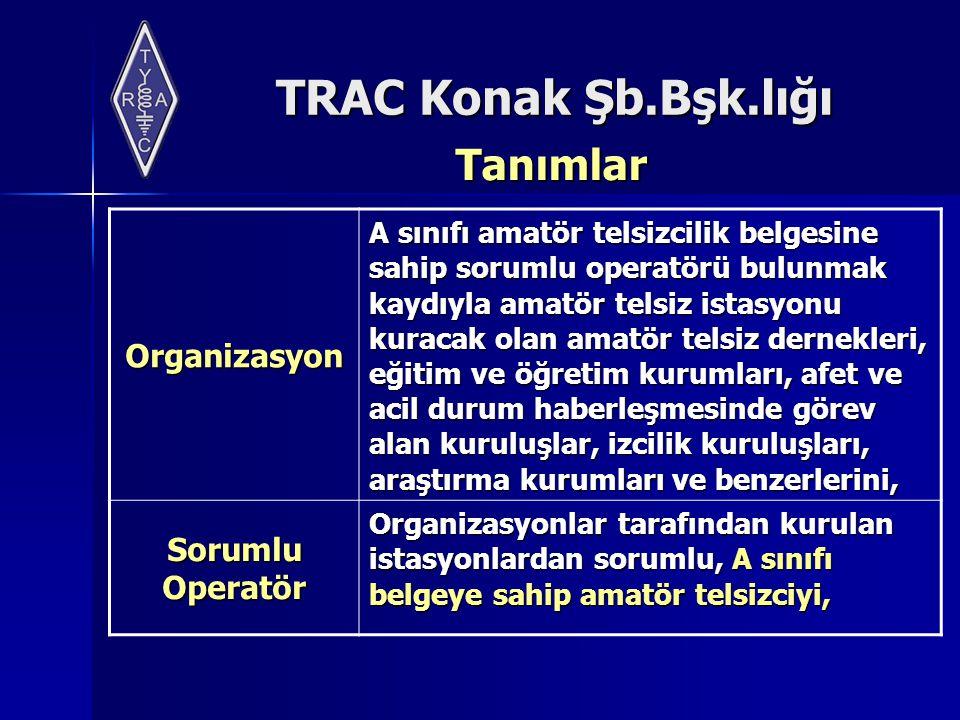 TRAC Konak Şb.Bşk.lığı Tanımlar Organizasyon A sınıfı amatör telsizcilik belgesine sahip sorumlu operatörü bulunmak kaydıyla amatör telsiz istasyonu k