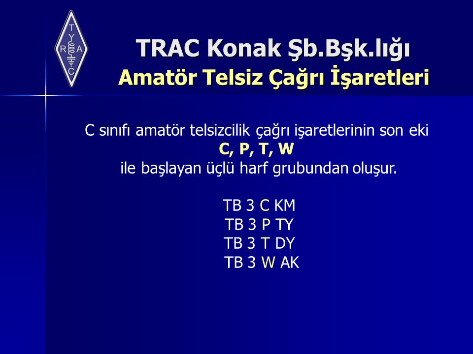 TRAC Konak Şb.Bşk.lığı Amatör Telsiz Çağrı İşaretleri Amatör Telsiz Çağrı İşaretleri C sınıfı amatör telsizcilik çağrı işaretlerinin son eki C, P, T,