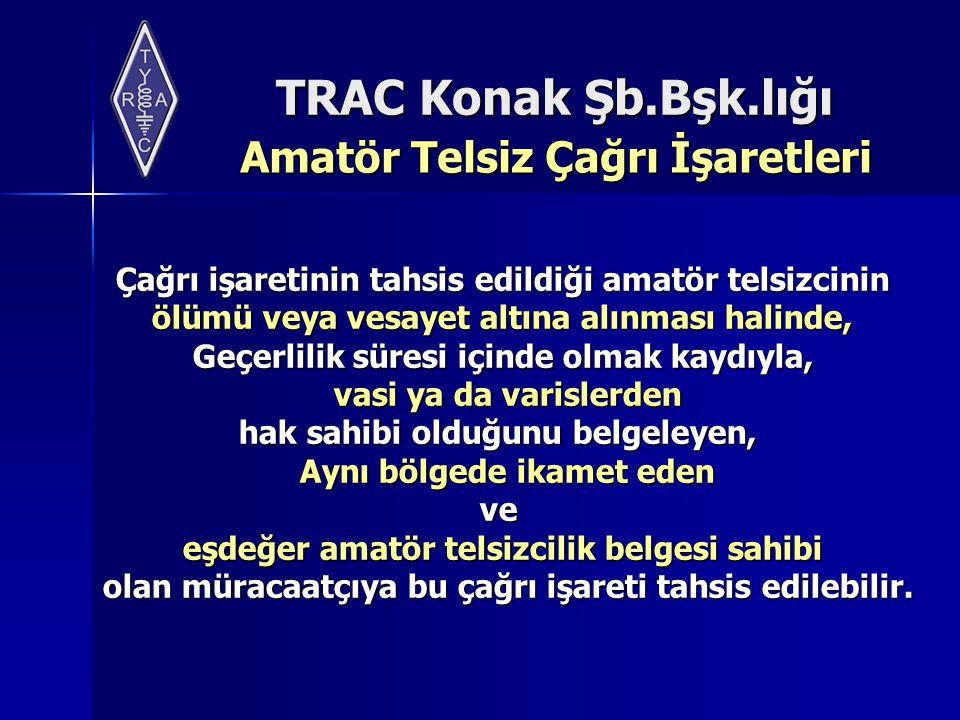 TRAC Konak Şb.Bşk.lığı Amatör Telsiz Çağrı İşaretleri Amatör Telsiz Çağrı İşaretleri Çağrı işaretinin tahsis edildiği amatör telsizcinin Çağrı işareti