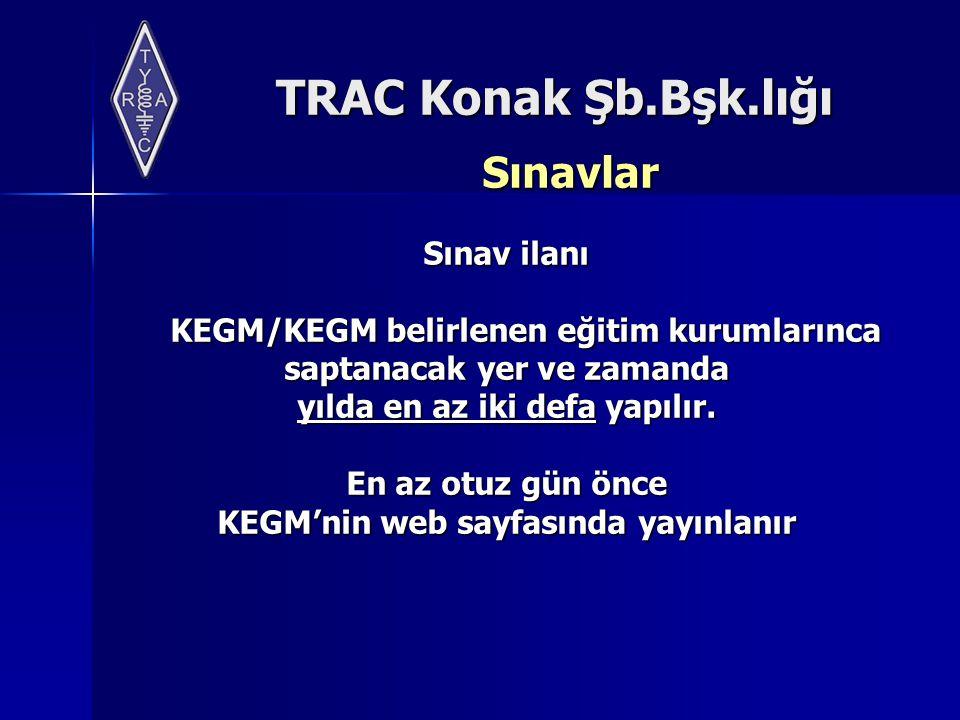 TRAC Konak Şb.Bşk.lığı Sınavlar Sınav ilanı KEGM/KEGM belirlenen eğitim kurumlarınca saptanacak yer ve zamanda yılda en az iki defa yapılır. En az otu