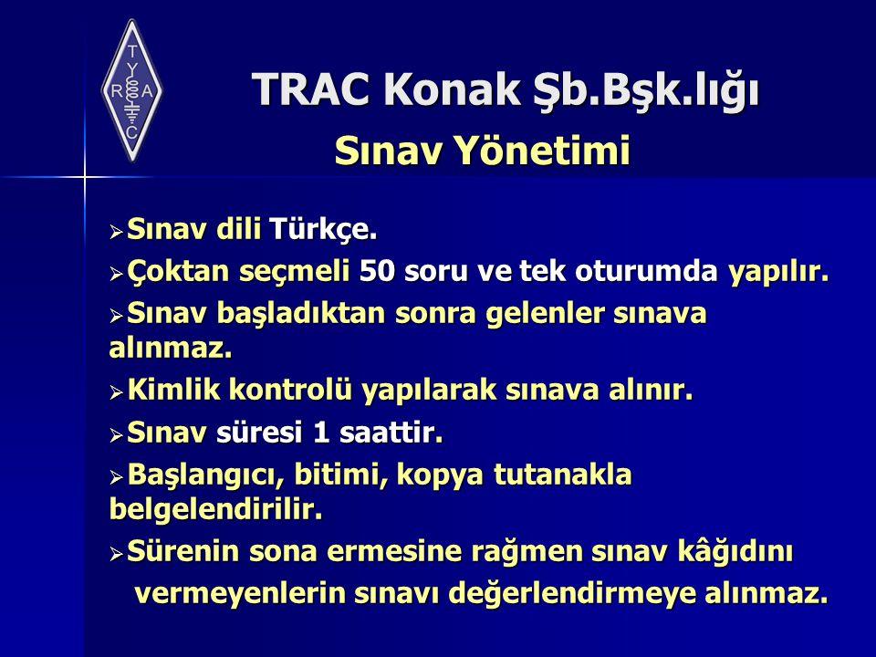 TRAC Konak Şb.Bşk.lığı Sınav Yönetimi  Sınav dili Türkçe.  Çoktan seçmeli 50 soru ve tek oturumda yapılır.  Sınav başladıktan sonra gelenler sınava